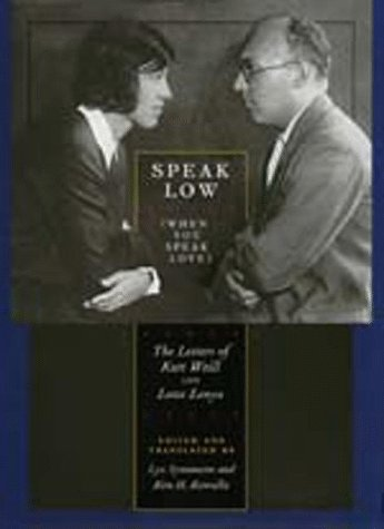 9780520212404: Speak Low (When You Speak Love): The Letters of Kurt Weill and Lotte Lenya