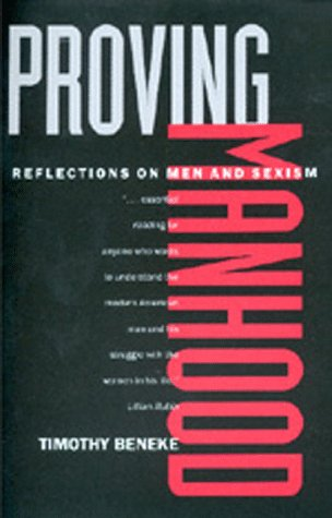 Proving Manhood: Reflections on Men and Sexism: Beneke, Timothy
