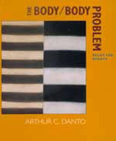The body/body problem : selected essays.: Danto, Arthur C.