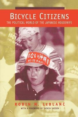 Bicycle Citizens: The Political World of the Japanese Housewife (Asia: Local Studies / Global ...