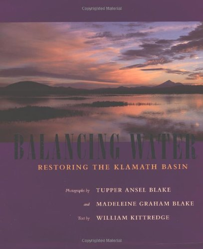 Balancing Water: Restoring the Klamath Basin: Tupper Ansel Blake,