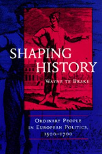 9780520213180: Shaping History: Ordinary People in European Politics, 1500-1700