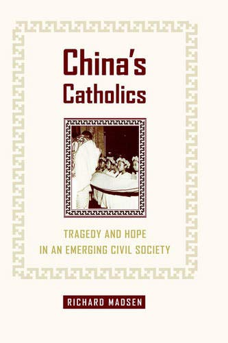 China's Catholics: Tragedy and Hope in an Emerging Civil Society (Comparative Studies in Religion and Society) (0520213262) by Richard Madsen