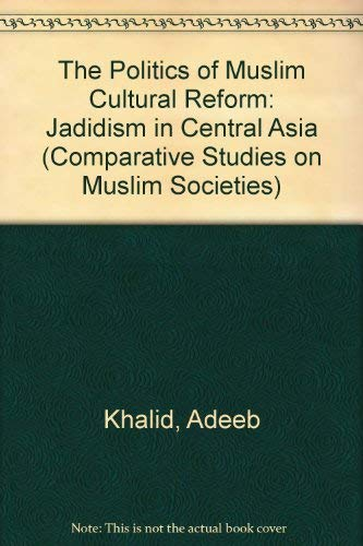 The Politics of Muslim Cultural Reform: Jadidism in Central Asia (Comparative Studies on Muslim ...
