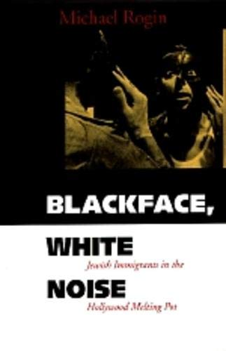 9780520213807: Blackface, White Noise: Jewish Immigrants in the Hollywood Melting Pot
