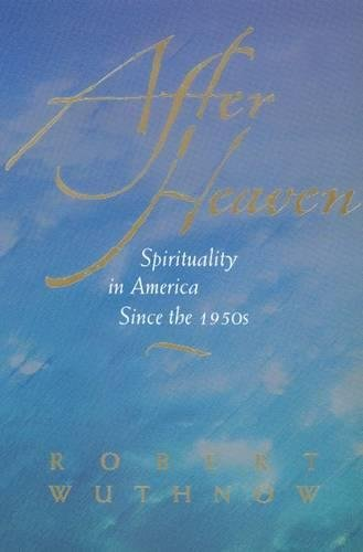 9780520213968: After Heaven: Spirituality in America Since the 1950s