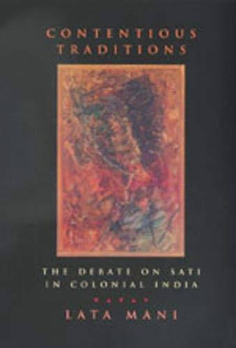 9780520214071: Contentious Traditions: The Debate on Sati in Colonial India