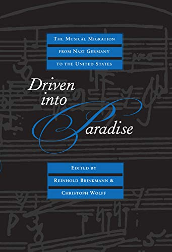 Driven into Paradise. The Musical Migration from Nazi Germany to the United States.
