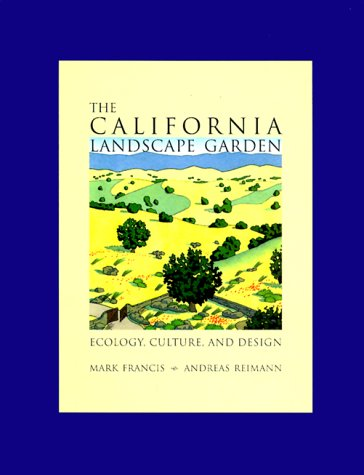 The California Landscape Garden: Ecology, Culture, and Design: Francis, Mark, Reimann, Andreas