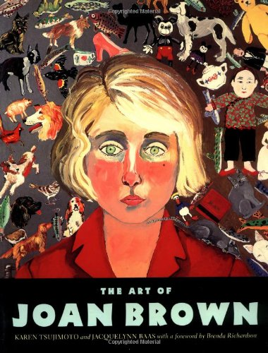 The Art of Joan Brown: Tsujimoto, Karen, Baas, Jacquelynn