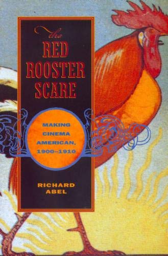 9780520214781: The Red Rooster Scare: Making Cinema American, 1900-1910