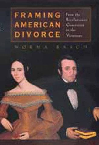 9780520214903: Framing American Divorce: From the Revolutionary Generation to the Victorians