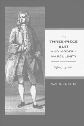 9780520214934: The Three-Piece Suit and Modern Masculinity: England, 1550-1850: 47 (Studies on the History of Society and Culture)