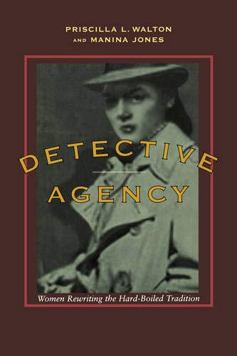 Detective Agency: Women Re-Writing the Hard-Boiled Tradition