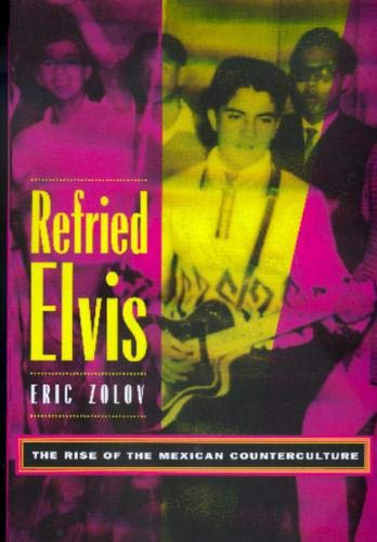 9780520215146: Refried Elvis: The Rise of the Mexican Counterculture