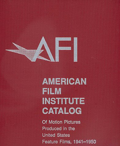 The American Film Institute Catalog of Motion Pictures Produced in the United States: Feature Films...