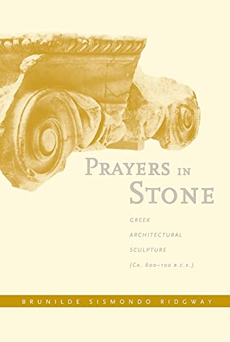9780520215566: Prayers in Stone - Greek Architectural Sculpture (c.600-100 B.C.E)