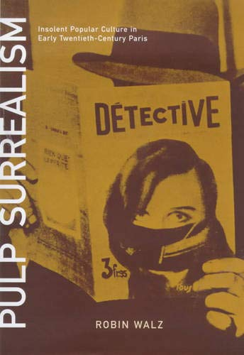 9780520216198: Pulp Surrealism: Insolent Popular Culture in Early Twentieth-Century Paris