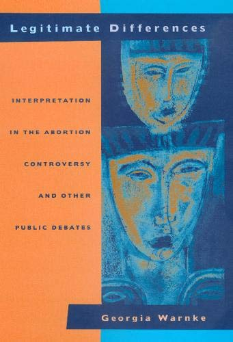 Legitimate differences interpretation in the abortion controversy and other public debates.: Warnke...