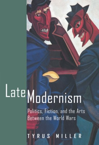 Late Modernism: Politics, Fiction & The Arts Between The Wars: Miller, Tyrus