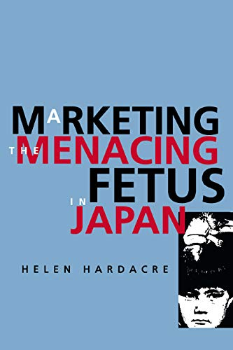 9780520216549: Marketing the Menacing Fetus in Japan (Twentieth Century Japan: The Emergence of a World Power)