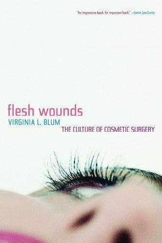 9780520217232: Flesh Wounds: The Culture of Cosmetic Surgery