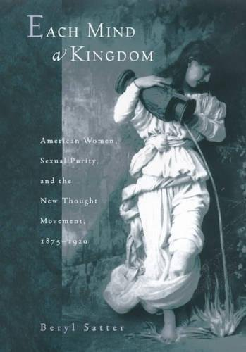 9780520217652: Each Mind a Kingdom: American Women, Sexual Purity, and the New Thought Movement, 1875-1920
