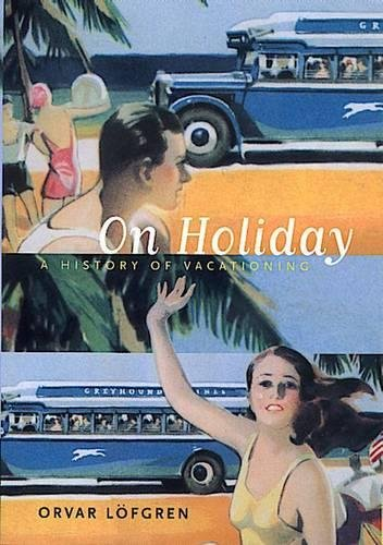 9780520217676: On Holiday: A History of Vacationing (California Studies in Critical Human Geography)
