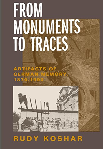 From Monuments to Traces: Artifacts of German Memory, 1870-1990 (Weimar and Now: German Cultural ...