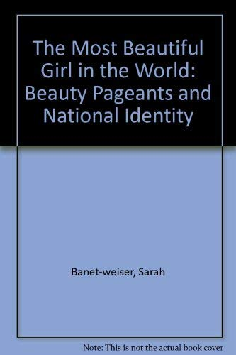 9780520217898: The Most Beautiful Girl in the World: Beauty Pageants and National Identity