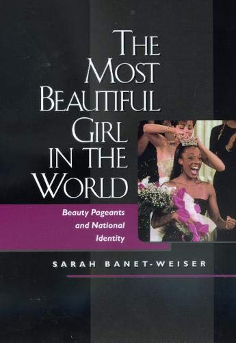 9780520217911: Most Beautiful Girl in the World: Beauty Pagents Natl Ident: Beauty Pageants and National Identity