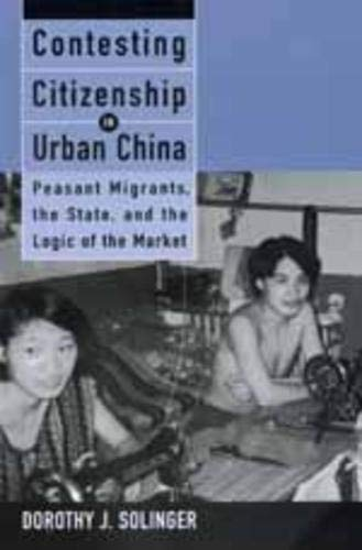 Contesting Citizenship in Urban China: Peasant Migrants: Dorothy J. Solinger