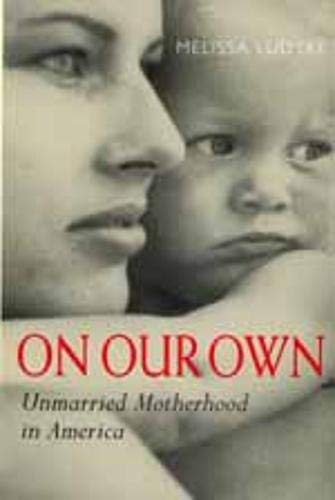 9780520218307: On Our Own: Unmarried Motherhood in America