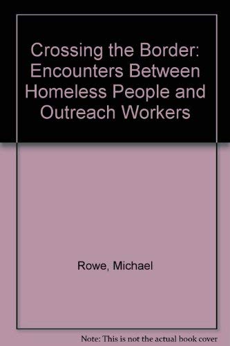 Crossing the Border: Encounters between Homeless People and Outreach Workers: Michael Rowe