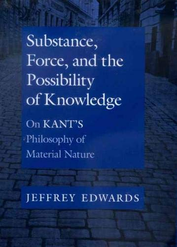 9780520218475: Substance, Force, and the Possibility of Knowledge: On Kant's Philosophy of Material Nature