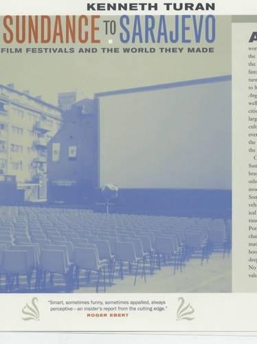 9780520218673: Sundance to Sarajevo: Film Festivals and the World They Made