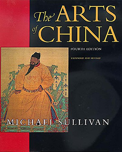9780520218765: The Arts of China, Fourth edition. Expanded and Revised (An Ahmanson Murphy Fine Arts Book)