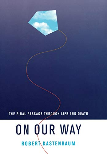 On our way : the final passage through life and death.: Kastenbaum, Robert.