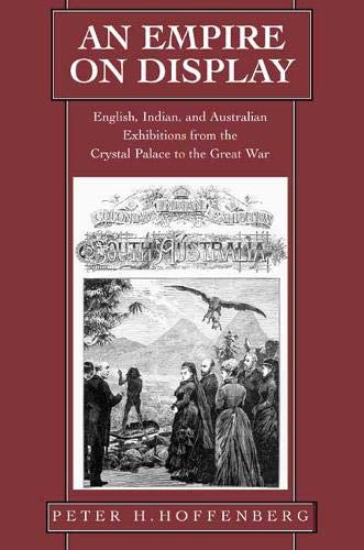 An Empire on Display: English, Indian, and Australian Exhibitions from the Crystal Palace to the ...