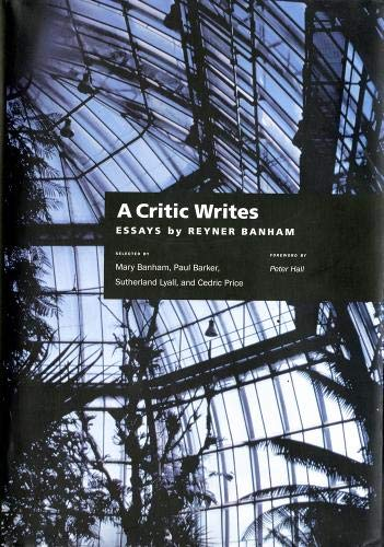 A Critic Writes: Selected Essays by Reyner: Banham, Reyner