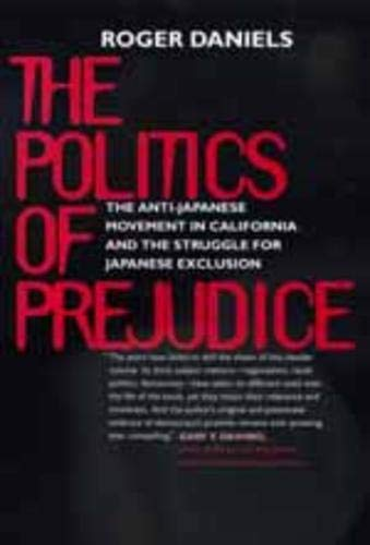9780520219502: The Politics of Prejudice: The Anti-Japanese Movement in California and the Struggle for Japanese Exclusion