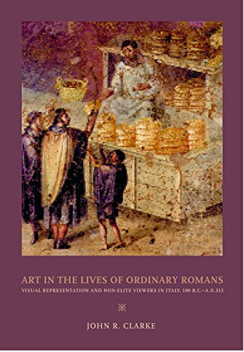 9780520219762: Art in the Lives of Ordinary Romans: Visual Representation and Non-Elite Viewers in Italy, 100 B.C.-A.D. 315 (A Joan Palevsky book in classical literature)
