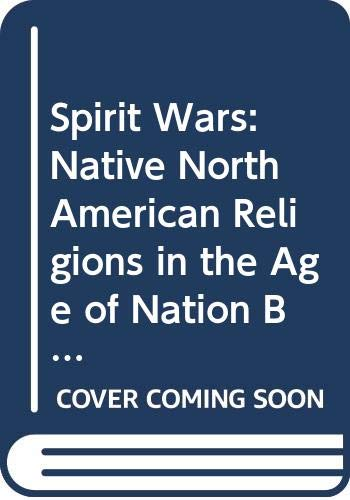 9780520219861: Spirit Wars: Native North American Religions in the Age of Nation Building
