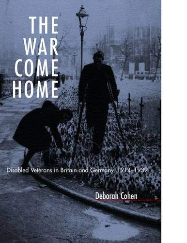 9780520220089: The War Come Home: Disabled Veterans in Britain and Germany, 1914-1939