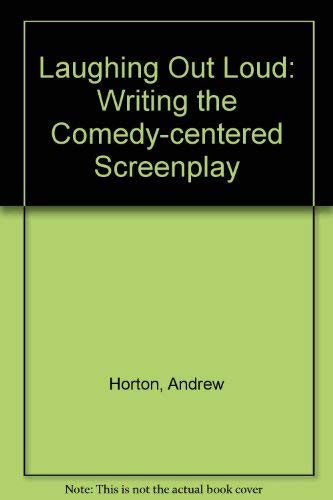 9780520220140: Laughing Out Loud: Writing the Comedy-Centered Screenplay