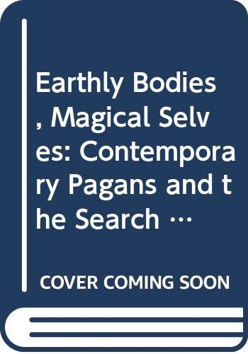 9780520220300: Earthly Bodies, Magical Selves: Contemporary Pagans and the Search for Community