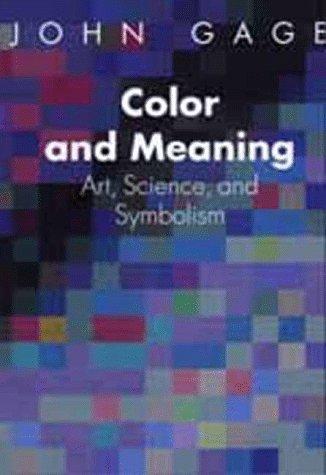 Color and Meaning, Art, Science, Symbolism: Gage, John