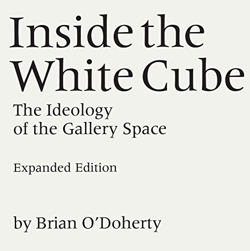 9780520220409: Inside the White Cube: The Ideology of the Gallery Space, Expanded Edition