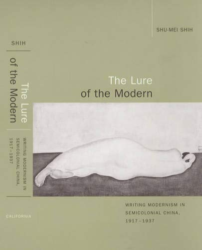 9780520220645: The Lure of the Modern: Writing Modernism in Semicolonial China, 1917-1937 (Berkeley Series in Interdisciplinary Studies of China)