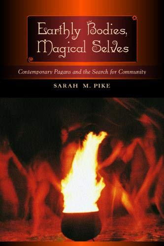 9780520220867: Earthly Bodies, Magical Selves: Contemporary Pagans and the Search for Community